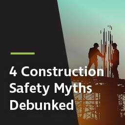 4 construction safety myths debunked