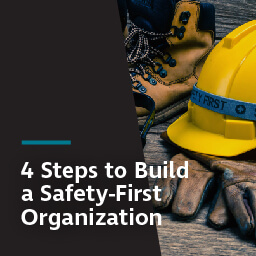 4 steps to build a safety-first organization