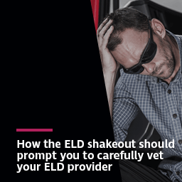 How the ELD shakeout should prompt you to carefully vet your ELD provider