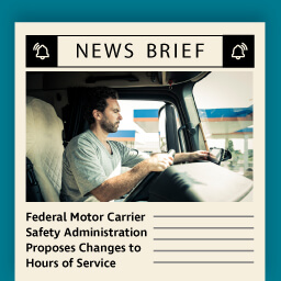 Federal Motor Carrier Safety Administration Proposes Changes to Hours of Service