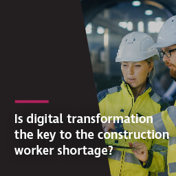 Is digital transformation the key to the construction worker shortage?