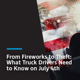 From fireworks to theft: what truck drivers need to know on July 4th