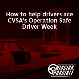 How to help drivers ace CVSA's Operation Safe Driver Week