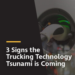 3 signs the trucking technology tsunami is coming