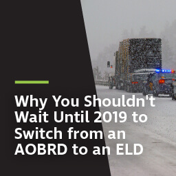 Why you shouldn't wait until 2019 to switch from an AOBRD to an ELD
